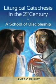 Liturgical Catechesis In The 21st Century