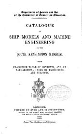 Catalogue of Ship Models and Marine Engineering in the South Kensington Museum: With Classified Table of Contents, and an Alphabetical Index of Exhibitors and Subjects