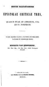 Dionysii Halicarnassensis Epistolae criticae tres: quarum duae ad Ammaeum, una ad Cn. Pompeium, Volume 1