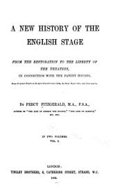 A New History of the English Stage, from the Restoration to the Liberty of the Theatres, in Connection with the Patent Houses ...