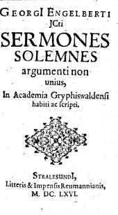 Georgi Engelberti sermones solemnes argumenti non unius : in Academia Gryphiswaldensi habiti et scripti