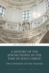 A History of the Jewish People in the Time of Jesus Christ: Two Divisions in Five Volumes