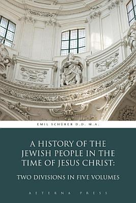 A History of the Jewish People in the Time of Jesus Christ  Two Divisions in Five Volumes PDF