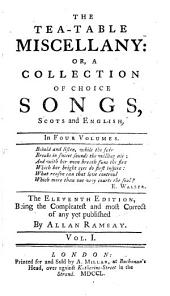 The Tea-table Miscellany: Or, A Collection of Choice Songs, Scots and English: In Four Volumes..