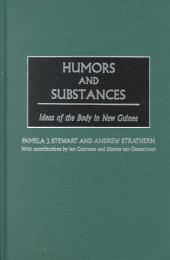 Humors and Substances: Ideas of the Body in New Guinea