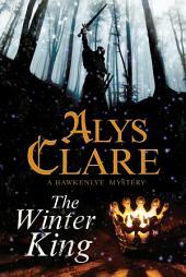 The Winter King: A Hawkenlye 13th Century British Mystery