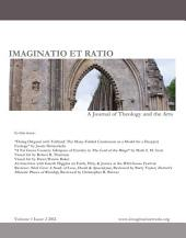 Imaginatio et Ratio: A Journal of Theology and the Arts, Volume 1, Issue 2 2012: Issue 2