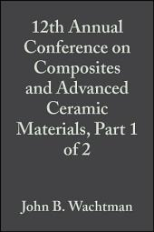12th Annual Conference on Composites and Advanced Ceramic Materials, Part 1 of 2: Ceramic Engineering and Science Proceedings, Volume 9, Issues 7-8