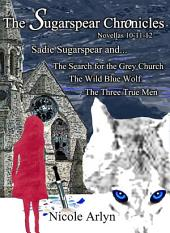 Sadie Sugarspear and the Search for the Grey Church, the Wild Blue Wolf, and the Three True Men: Novellas 10-12