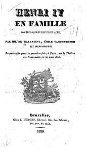 Henri IV en famille: Comédie-vaudéville en un acte