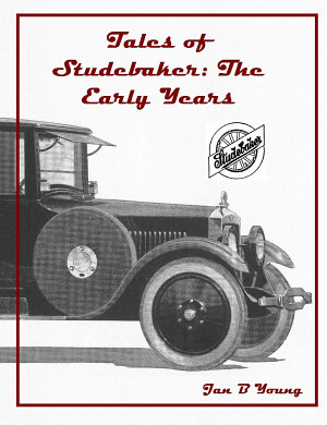 Tales of Studebaker  The Early Years PDF