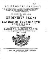 Commentariolum de ordinibus Regni a laudemio pecuniaque successoria beneficio sanctionis imperatoriae Caroli VII. Caesaris A. F. F. P. P. cap. XI. §. II. et cap. XVII. §. XVIII., XVIIII. immunibus