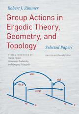 Group Actions in Ergodic Theory  Geometry  and Topology PDF