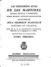 Las Verdaderas actas de los martires, 3: Sacadas, revistas y corregidas sobre muchos antiguos manuscritos con el título de Acta primorum martyrum sincera et selecta