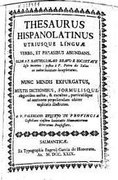 Thesaurus hispanolatinus vtriusque linguae verbis, et phrasibus abundans