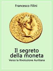 Il Segreto della moneta - Verso la Rivoluzione Auritiana