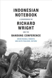 Indonesian Notebook: A Sourcebook on Richard Wright and the Bandung Conference