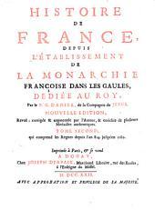 Histoire de France: depuis l'etablissement de la monarchie françoise dan les Gaules, dediée au Roy, Volume2