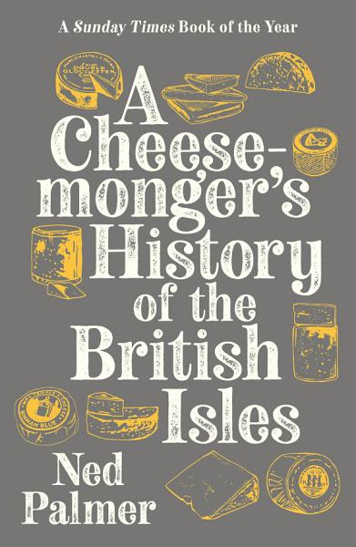 Download A Cheesemonger s History of The British Isles Book