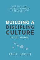 Building A Discipling Culture Study Guide
