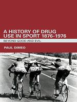 A History of Drug Use in Sport: 1876 – 1976