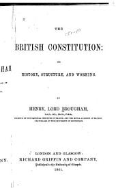 The British Constitution: Its History, Structure, and Working