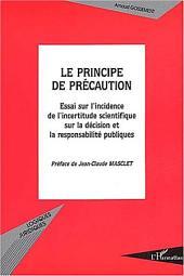 LE PRINCIPE DE PRECAUTION: Essai sur l'incidence de l'incertitude scientifique sur la décision et la responsabilité publiques