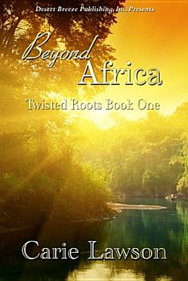 Twisted Roots Book One  Beyond Africa PDF