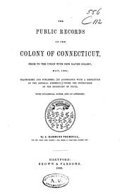 The Public Records of the Colony of Connecticut, Prior to the Union with New Haven Colony, May 1665 ...: Published ... with ... Occasional Notes, ... and an Appendix