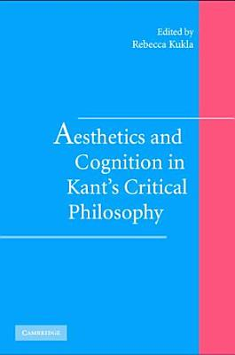 Aesthetics and Cognition in Kant s Critical Philosophy PDF