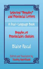"Selected ""Pensees"" and Provincial Letters/Pensees et Provinciales choisies: A Dual-Language Book"