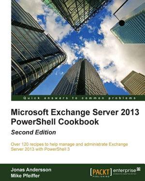 Microsoft Exchange Server 2013 Powershell Cookbook PDF