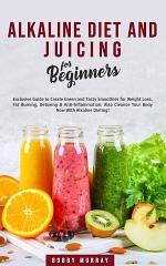 Alkaline Diet and Juicing for Beginners