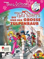 Die Thea Sisters und der gro  e Tulpenraub PDF