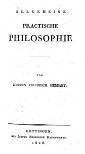 Allgemeine practische Philosophie: Band 1