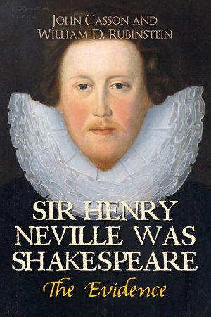 Sir Henry Neville Was Shakespeare