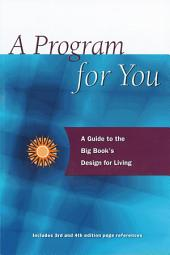 A Program For You: A Guide To the Big Book's Design for Living