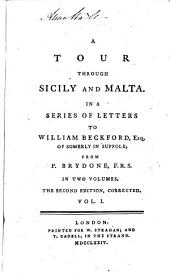 A Tour Through Sicily And Malta: In A Series Of Letters To William Beckford, Esq. Of Somerly In Suffolk : In Two Volumes, Volume 1