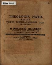 Theologia naturalis, tribus disputationibus comprehensa