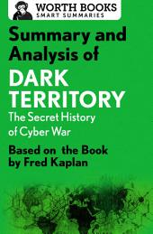 Summary and Analysis of Dark Territory: The Secret History of Cyber War: Based on the Book by Fred Kaplan
