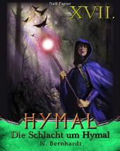 Der Hexer von Hymal, Buch XVII: Die Schlacht um Hymal: Fantasy Made in Germany