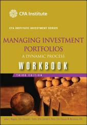 Managing Investment Portfolios Workbook: A Dynamic Process, Edition 3