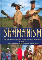 Shamanism: An Encyclopedia of World Beliefs, Practices, and Culture, Volume 1
