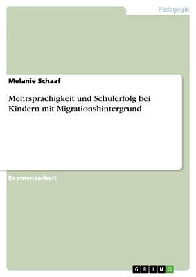 Mehrsprachigkeit und Schulerfolg bei Kindern mit Migrationshintergrund PDF