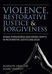 Violence, Restorative Justice, and Forgiveness: Dyadic Forgiveness and Energy Shifts in Restorative Justice Dialogue