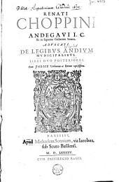 Renati Choppini .. De legibus Andium municipalibus libri duo posteriores: cum indice verborum ac rerum copiosissimo