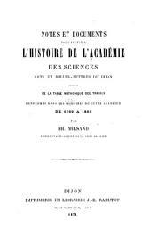Notes et documents pour servir à l'histoire de l'Académie des sciences, arts et belles-lettres de Dijon suivis de la Table méthodique des travaux renfermés dans les Mémoires de cette Académie de 1769 à 1869