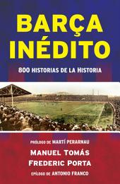 Barça inédito: 800 historias de la Historia