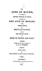 The Life of Haydn: In a Series of Letters Written at Vienna. Followed by the Life of Mozart, with Observations on Metastasio, and on the Present State of Music in France and Italy