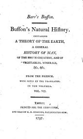 Buffon's Natural History: Containing a Theory of the Earth, a General History of Man, of the Brute Creation, and of Vegetables, Minerals, &c.&c. ... : in Ten Volumes, Volume 7